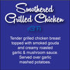 Smothered Grilled Chicken  with smoked gouda and creamy roasted garlic and mushroom sauce.